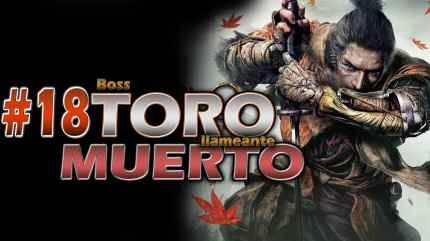 SEKIRO SHADOW DIE TWICE GAMEPLAY ESPAÑOL PARTE 18 BOSS TORO LLAMEANTE 2