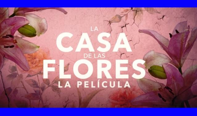La Casa de las Flores La Pelicula