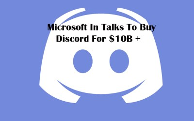 Microsoft In Talks To Buy Discord For $10B +