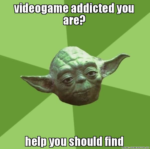 yoda gives advice to gameaddiction: videogameaddicted you are? help you shpuld find