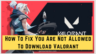 Fix You Are Not Allowed To Download Valorant