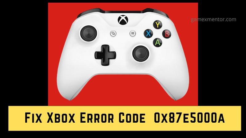 Fix Xbox Error Code 0x87e5000a