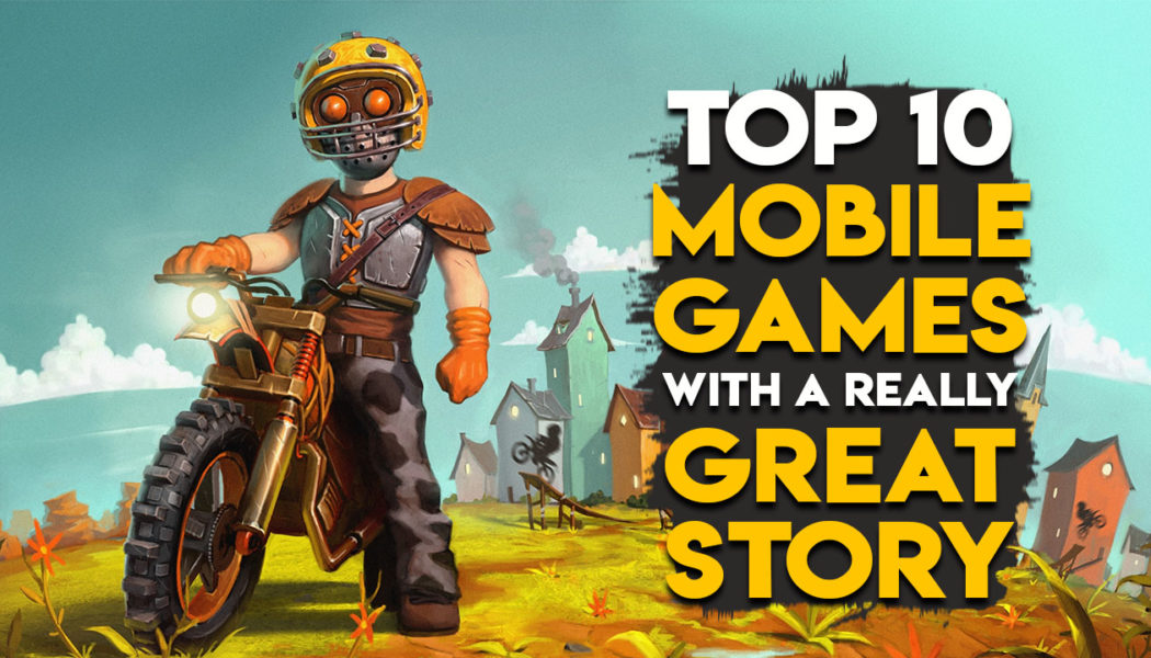Top 10 Best Mobile Games With Good Story Top 10 Best Mobile Games With An Amazing Story