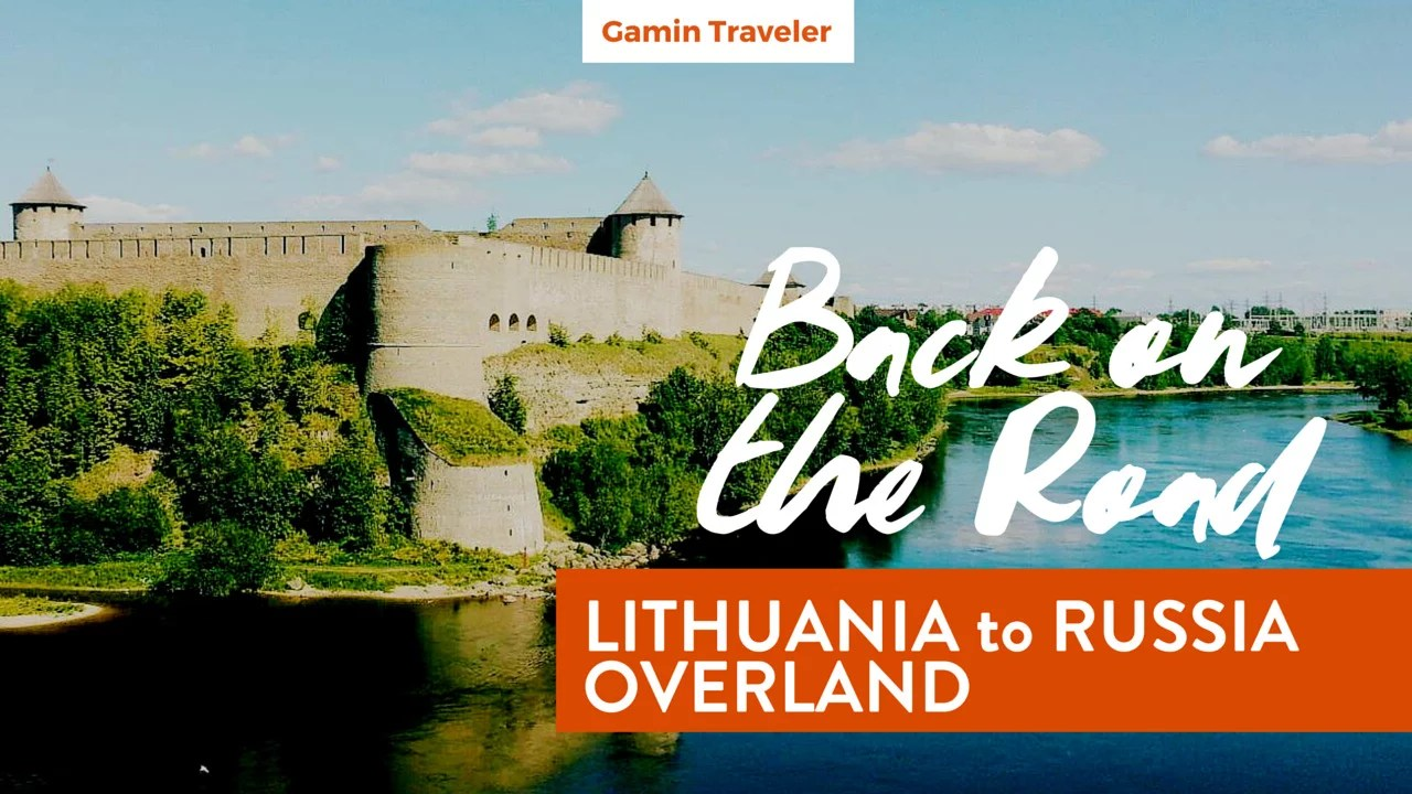 Traveling overland from Lithuania to Russia - Gamintraveler back on the Road - Featured
