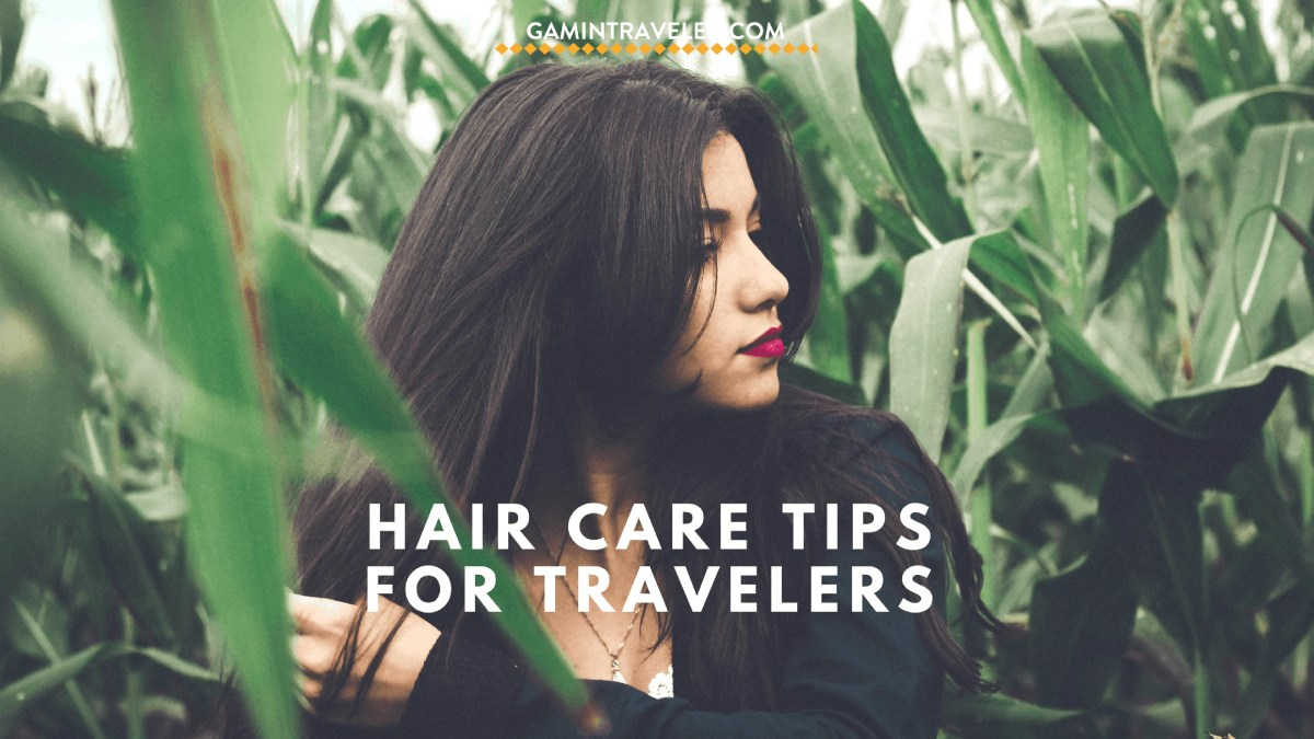 Hair Care Tips When Traveling Long Term