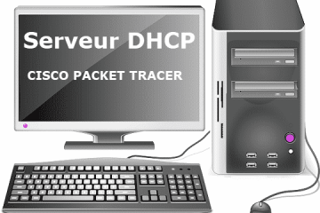 Configuration Serveur DHCP Cisco Packet Tracer