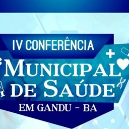 Prefeitura de Gandu promove a IV Conferência Municipal de Saúde.