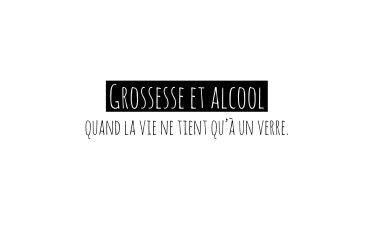 Grossesse et Alcool: quand la vie ne tient qu'à un verre.