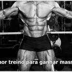 Qual o melhor treino para ganhar massa muscular?