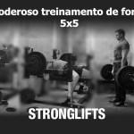 O Poderoso Treinamento de Força StrongLift 5×5