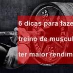 6 dicas para fazer seu treino de musculação ter maior rendimento