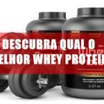 Melhor whey protein: descubra qual é