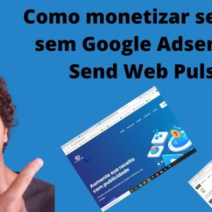 Como monetizar seu blog sem Google Adsenses | Send Web Pulse | Que Incrível!