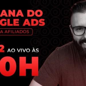 SEMANA GOOGLE ADS - HOJE as 20:00 - AULA 02