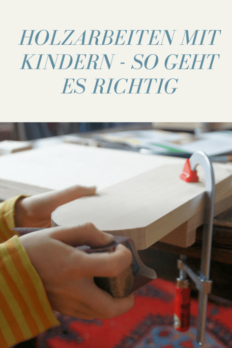 Tipps für Holzarbeiten und Tischlern mit Kindern: DIY liegt im Trend, doch mit welchem Werkzeug können Kinder wann arbeiten? Tipps zu Werkzeug, Werkstück und was Kinder wann aus Holz bauen können