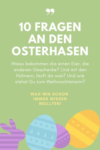 10 nicht ganz ernst gemeinte Fragen an den Osterhasen: Satire und Glosse über den Osterhasen und die unterschiedlichen Geschenke zu Ostern. Nicht nur für Mamas und Familien lustig zu lesen.