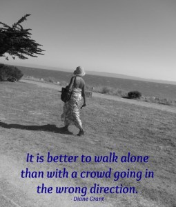 Image with quote b Diane Grant - It is better to walk alone than with a crowd going in the wrong direction.