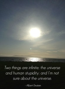 Image with quote by Albert Einstein- Two things are infinite; the universe and human stupidity; and I'm not sure about the universe.