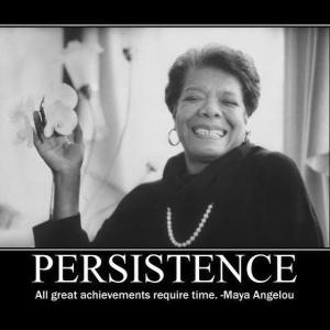 Image of Maya Angelou with Quote: Persistence: All great achievements require time.