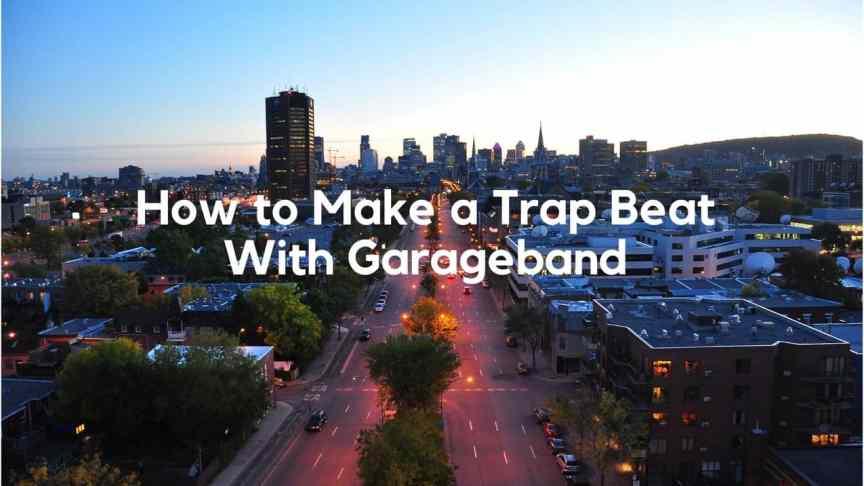 How To Make A Trap Beat With Garageband - Garageband Professional