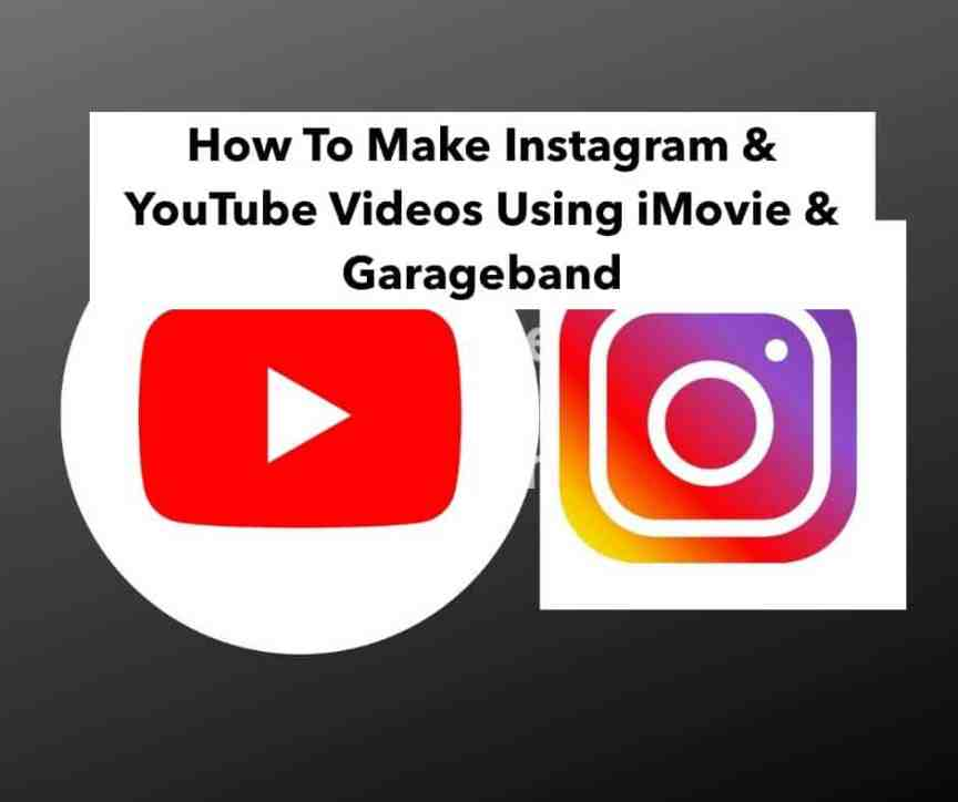 How To Make YouTube/Instagram Videos With iMovie/Garageband