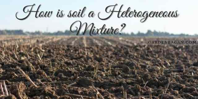 How is soil a Heterogeneous Mixture