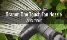 Dramm One Touch Fan Nozzle: Product Review