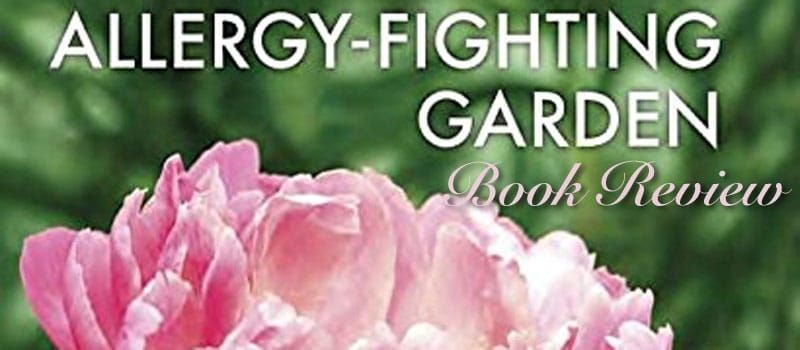 Book Review: The Allergy-Fighting Garden by Thomas Leo Ogren