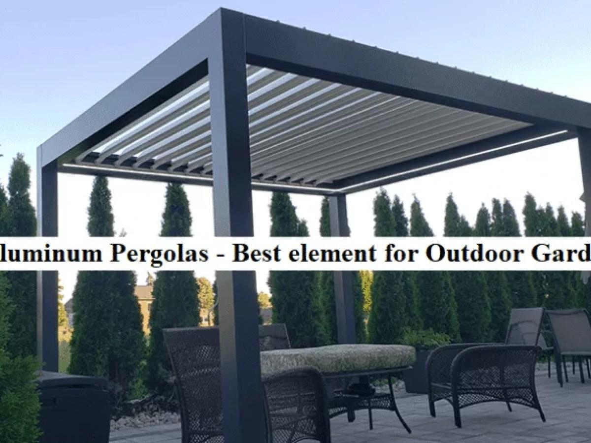 Aluminum Pergolas Best Element For Outdoor Garden Gardens Nursery