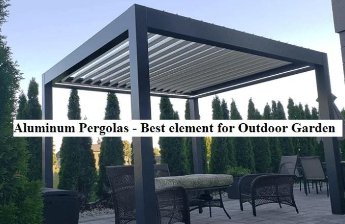 Aluminum Pergolas - Best element for Outdoor Garden