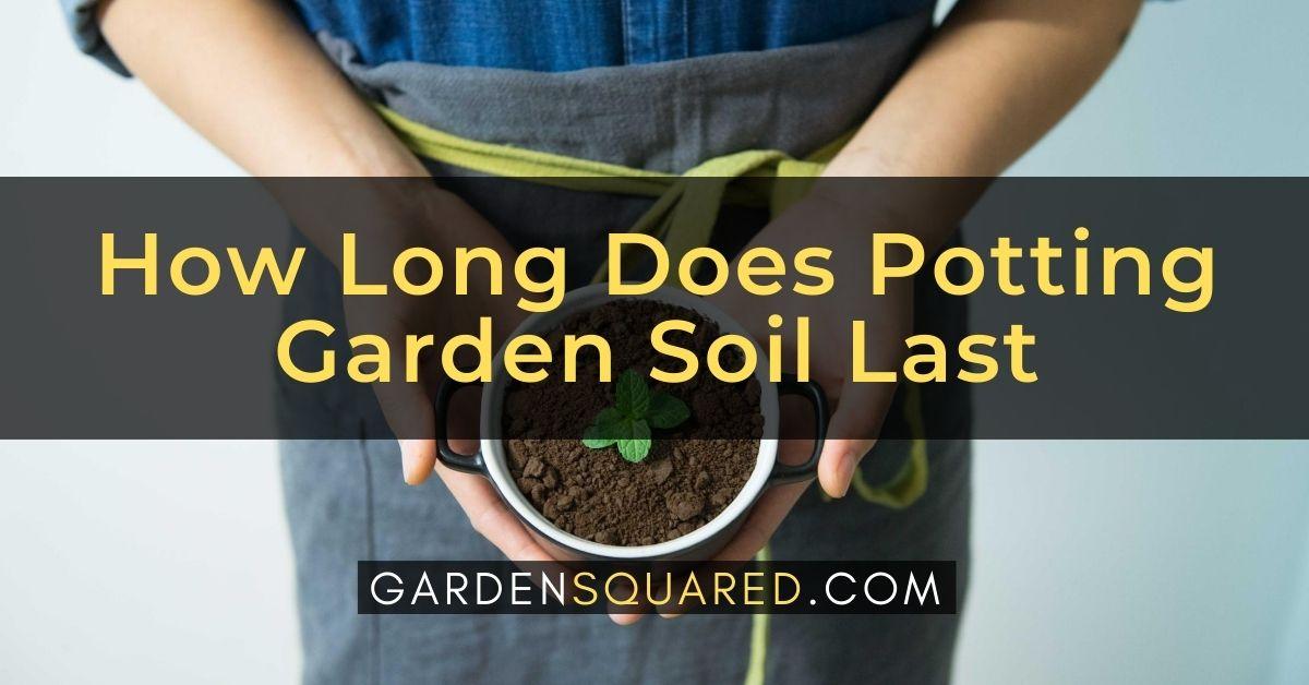 How Long Does Potting Garden Soil Last