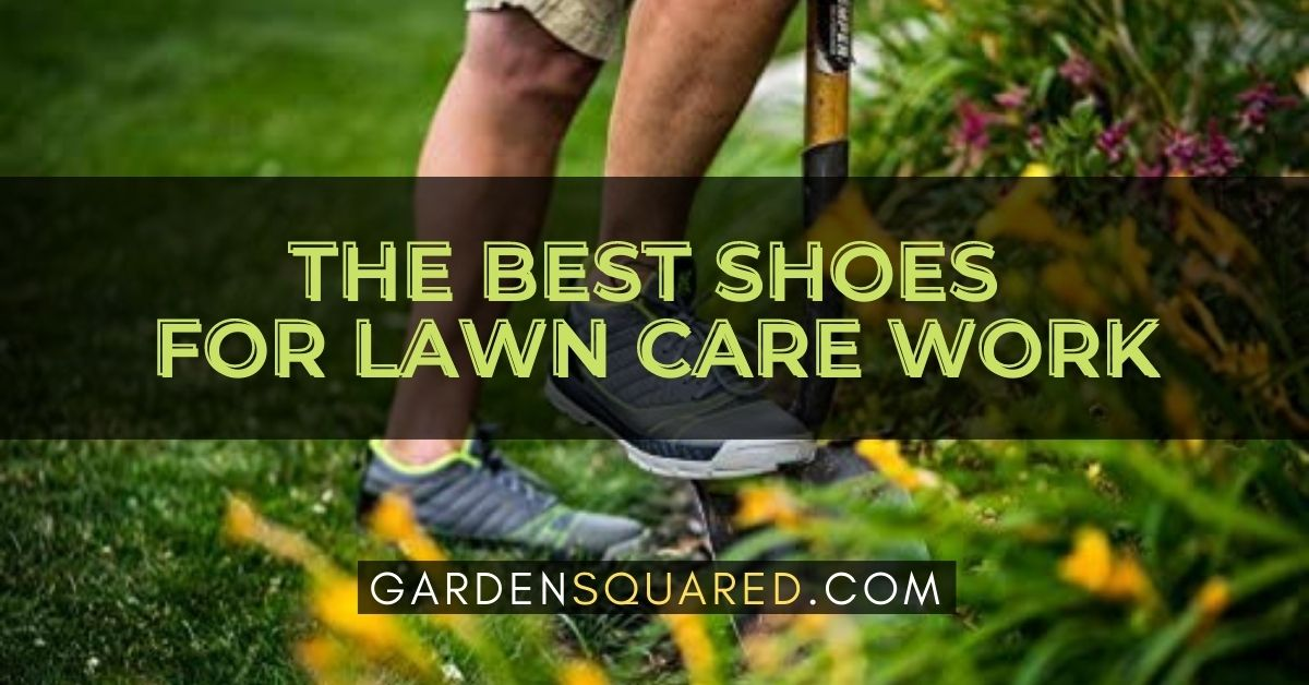 The Best Shoes For Lawn Care Work Reviews And Buying Guide