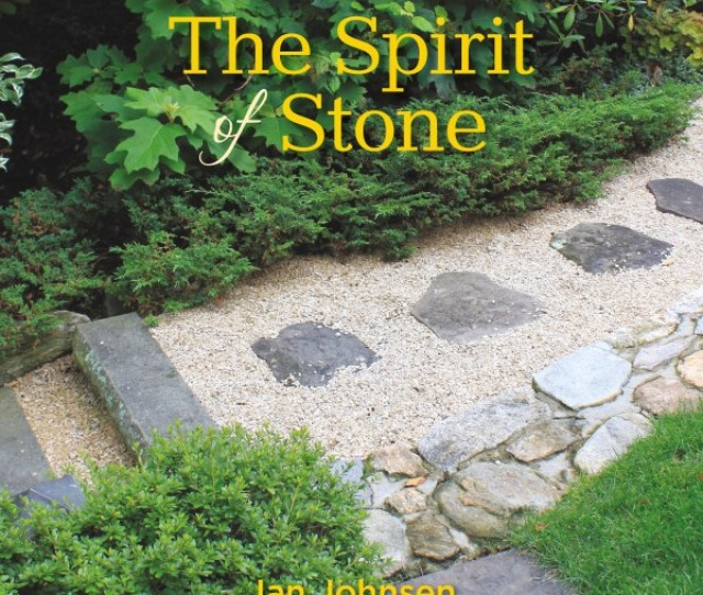 The Spirit Of Stone  Practical Creative Stonescaping Ideas For Your Garden By Jan