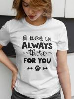 A dog is always there for you