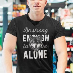 Be strong enough to be alone