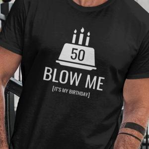 Majica Blow me it's my birthday 50