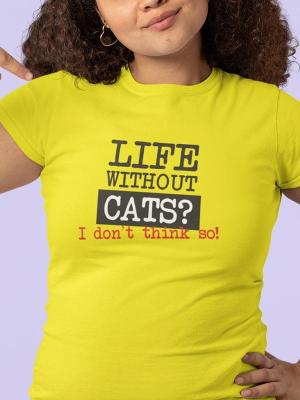 Life without cats I don't think so, majice