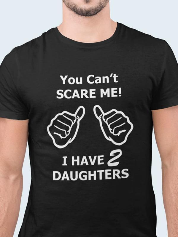 Majica you can't scare me! I have 2 daughters