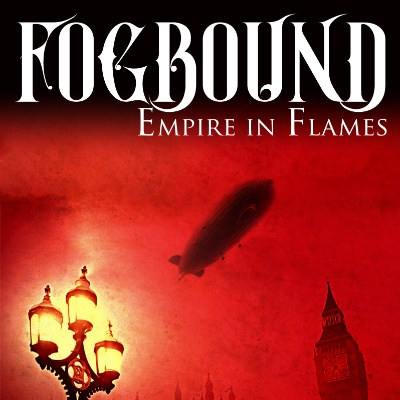Fogbound: Empire in Flames by Gareth Clegg. Steampunk book cover.