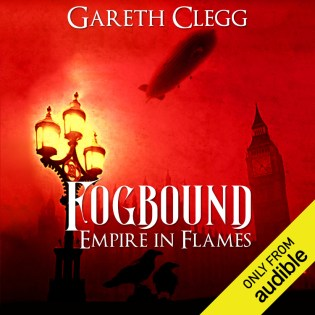 Fogbound: Empire in Flames by Gareth Clegg. Steampunk audiobook cover.