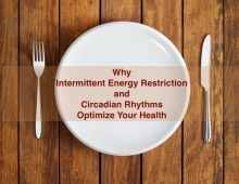 Intermittent Energy Restriction and Circadian Rhythms Optimize Your Health