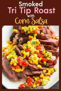 When looking for the best slow cooked beef look no further than this Smoked Tri Tip Roast with Corn Salsa. Amazing on the smoker or pellet grill, you won't get better flavor or more tender meat than this simple delicious meal! #garnishedplate #smokedtritip #cornsalsa #smoker #traeger #awesome #rub #pelletgrill #tritiproast