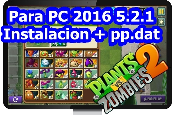 Plants vs Zombies 2 5.2.1 para PC mas pp.dat