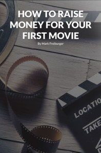How to Raise Money for Your First Movie Mark Freiburger_filmcourage_1
