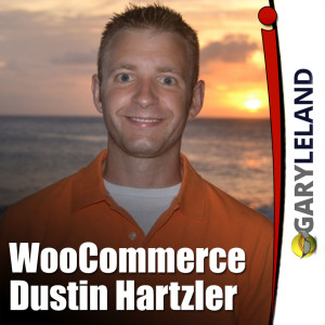 Gary Leland Show WooCommerce Dustin Hartzler