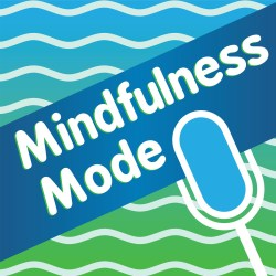 The Mindfulness Mode Podcast