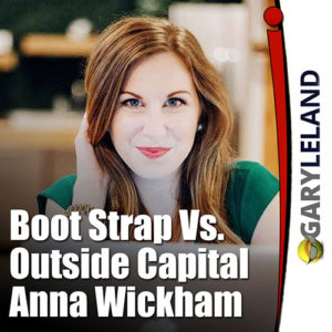 Boot Strap Vs Outside Capital for Small Business Growth? Gary Leland Show S3E2