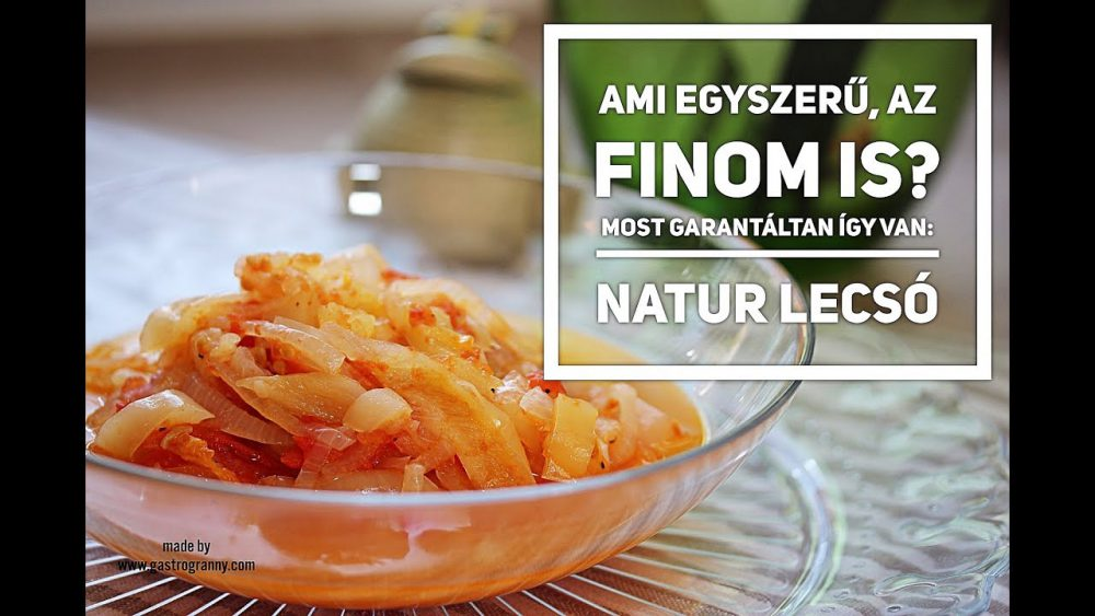 NATÚR LECSÓ: Ami garantáltan egyszerű és finom is!