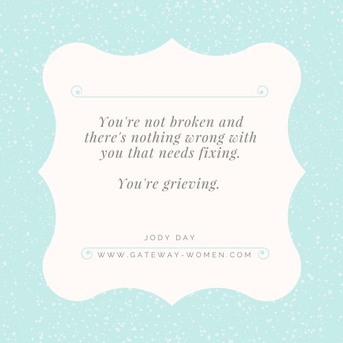 You're not broken and there's nothing wrong with you that needs fixing. You're grieving
