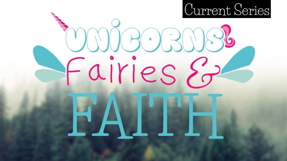 Unicorns, Fairies, and Faith